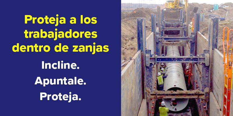 Proteja a los trabajadores dentro de zanjas: Incline, Apuntale, Proteja