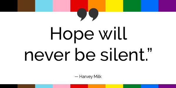"""""""Hope will never be silent."""" -Harvey Milk"""